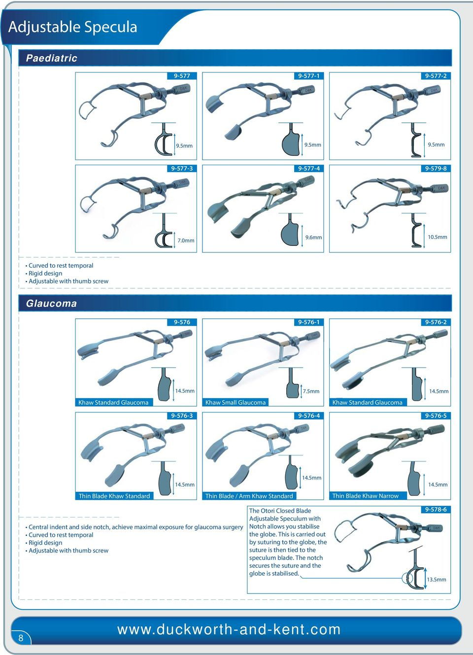 Khaw Narrow Central indent and side notch, achieve maximal exposure for glaucoma surgery The Otori Closed Blade Adjustable Speculum with Notch allows you