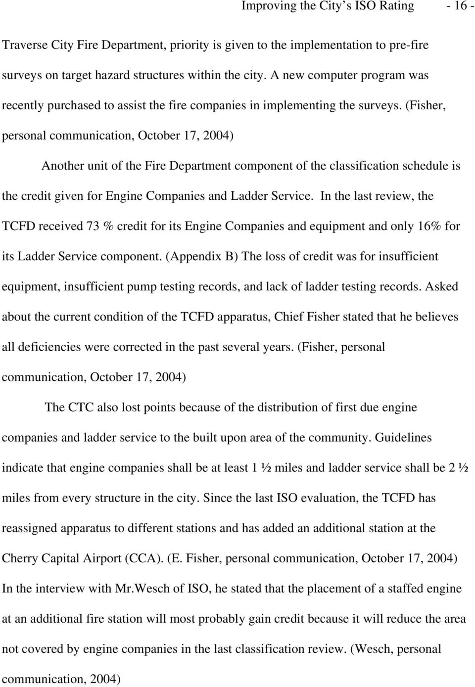 (Fisher, personal communication, October 17, 2004) Another unit of the Fire Department component of the classification schedule is the credit given for Engine Companies and Ladder Service.