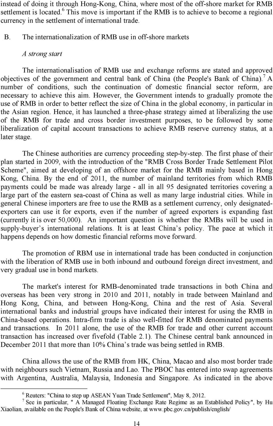 The internationalization of RMB use in off-shore markets A strong start The internationalisation of RMB use and exchange reforms are stated and approved objectives of the government and central bank