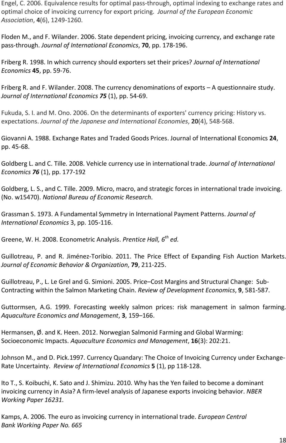 Journal of International Economics, 70, pp. 178-196. Friberg R. 1998. In which currency should exporters set their prices? Journal of International Economics 45, pp. 59-76. Friberg R. and F. Wilander.