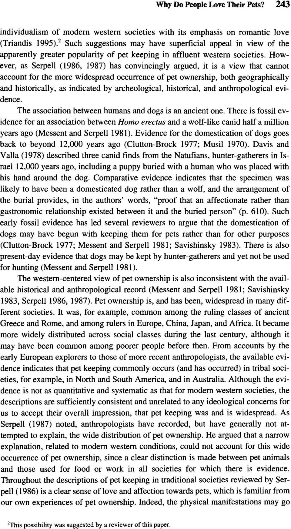 However, as Serpell (1986, 1987) has convincingly argued, it is a view that cannot account for the more widespread occurrence of pet ownership, both geographically and historically, as indicated by