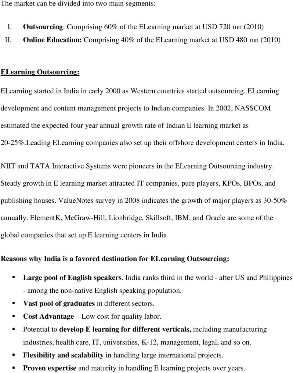 ELearning development and content management projects to Indian companies. In 2002, NASSCOM estimated the expected four year annual growth rate of Indian E learning market as 20-25%.