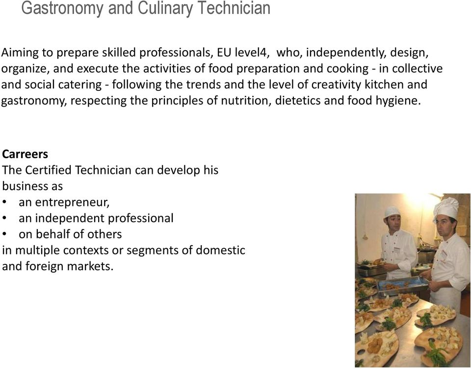 kitchen and gastronomy, respecting the principles of nutrition, dietetics and food hygiene.