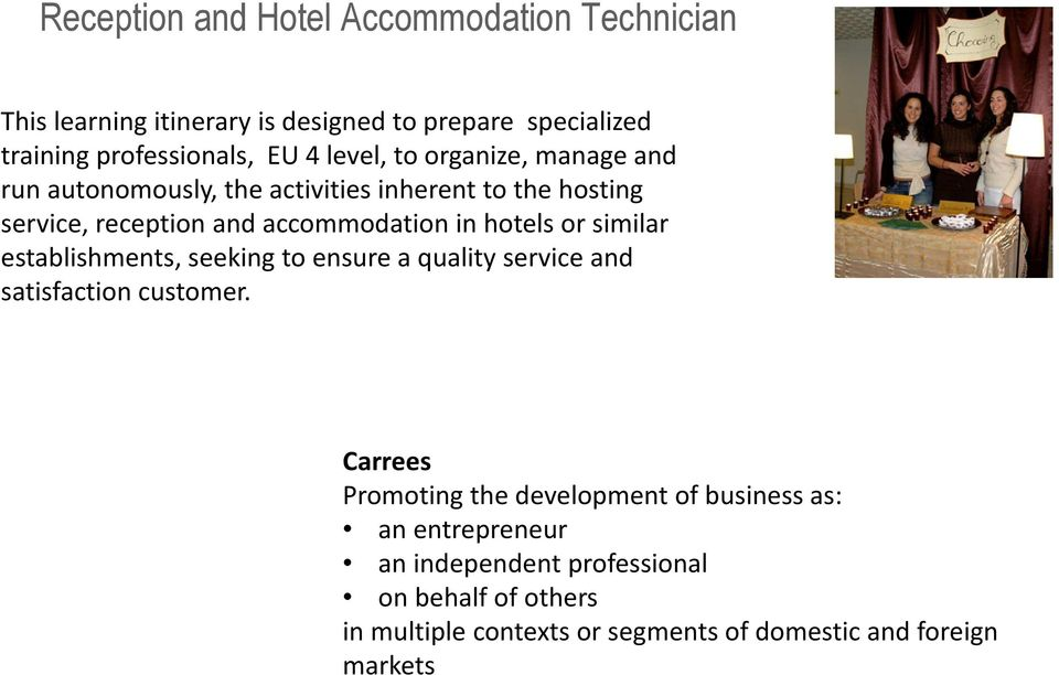 hotels or similar establishments, seeking to ensure a quality service and satisfaction customer.
