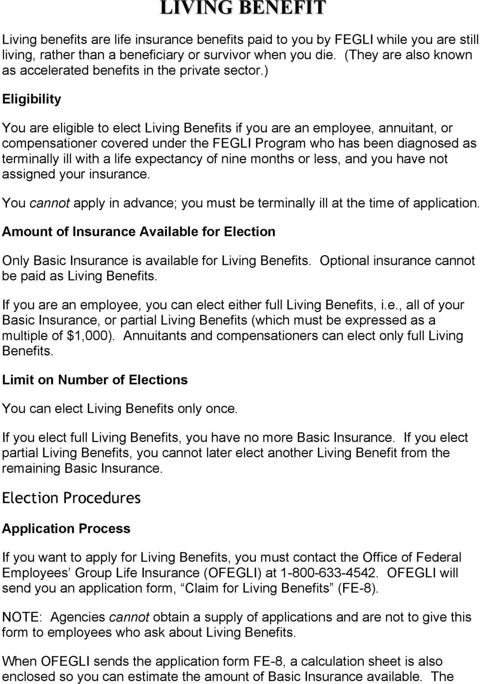 ) Eligibility You are eligible to elect Living Benefits if you are an employee, annuitant, or compensationer covered under the FEGLI Program who has been diagnosed as terminally ill with a life