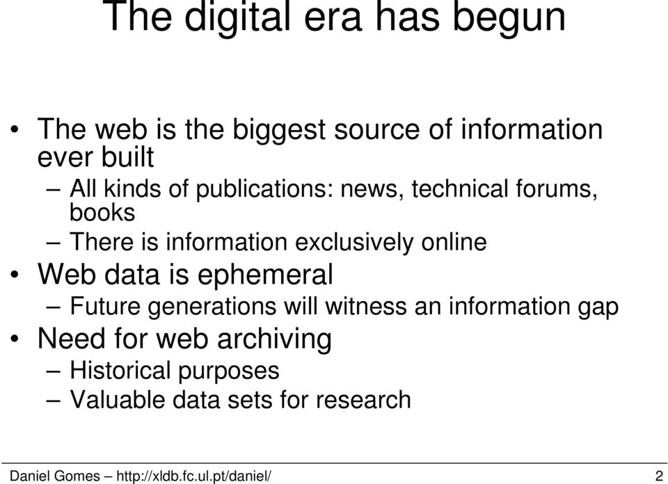 data is ephemeral Future generations will witness an information gap Need for web archiving