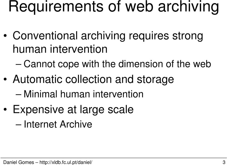 Automatic collection and storage Minimal human intervention