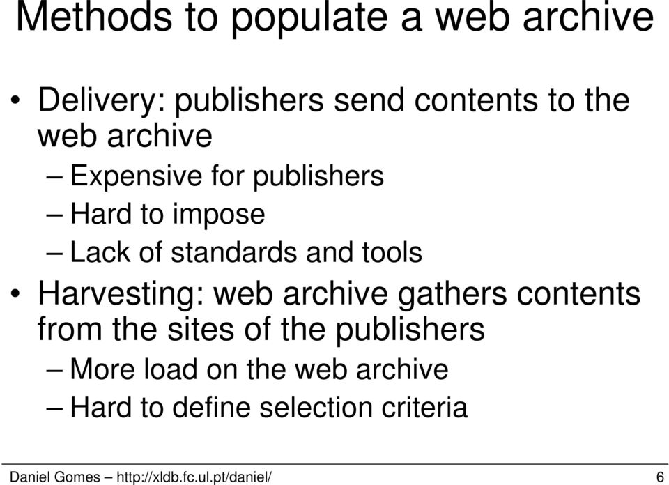 Harvesting: web archive gathers contents from the sites of the publishers More load