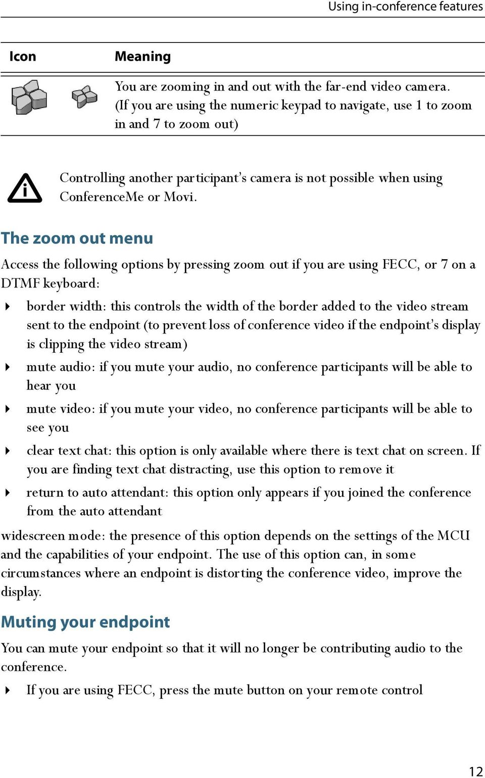 The zoom out menu Access the following options by pressing zoom out if you are using FECC, or 7 on a DTMF keyboard: border width: this controls the width of the border added to the video stream sent