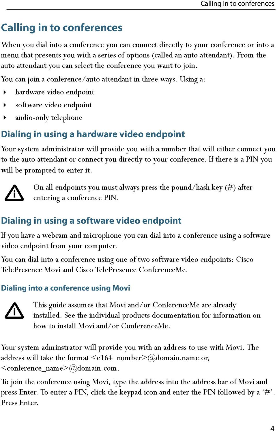Using a: hardware video endpoint software video endpoint audio-only telephone Dialing in using a hardware video endpoint Your system administrator will provide you with a number that will either