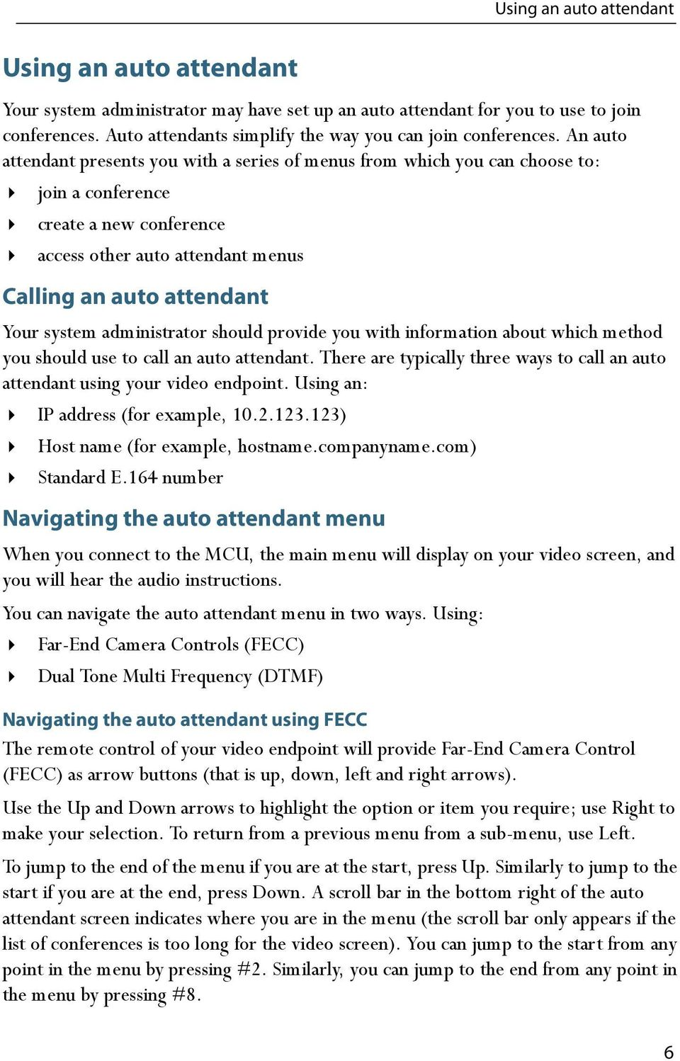 An auto attendant presents you with a series of menus from which you can choose to: join a conference create a new conference access other auto attendant menus Calling an auto attendant Your system