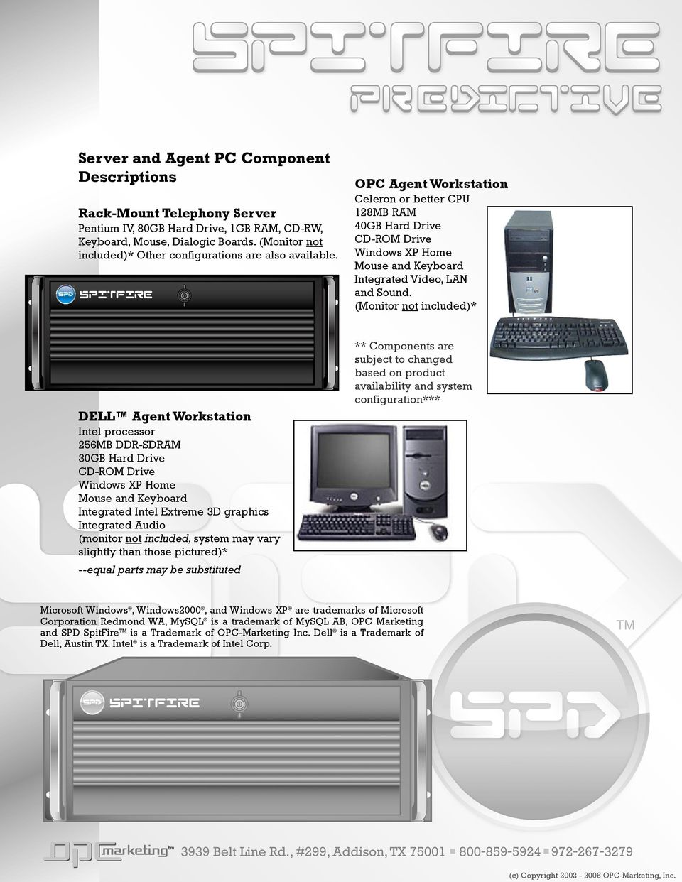 OPC Agent Workstation Celeron or better CPU 128MB RAM 40GB Hard Drive CD ROM Drive Windows XP Home Mouse and Keyboard Integrated Video, LAN and Sound.