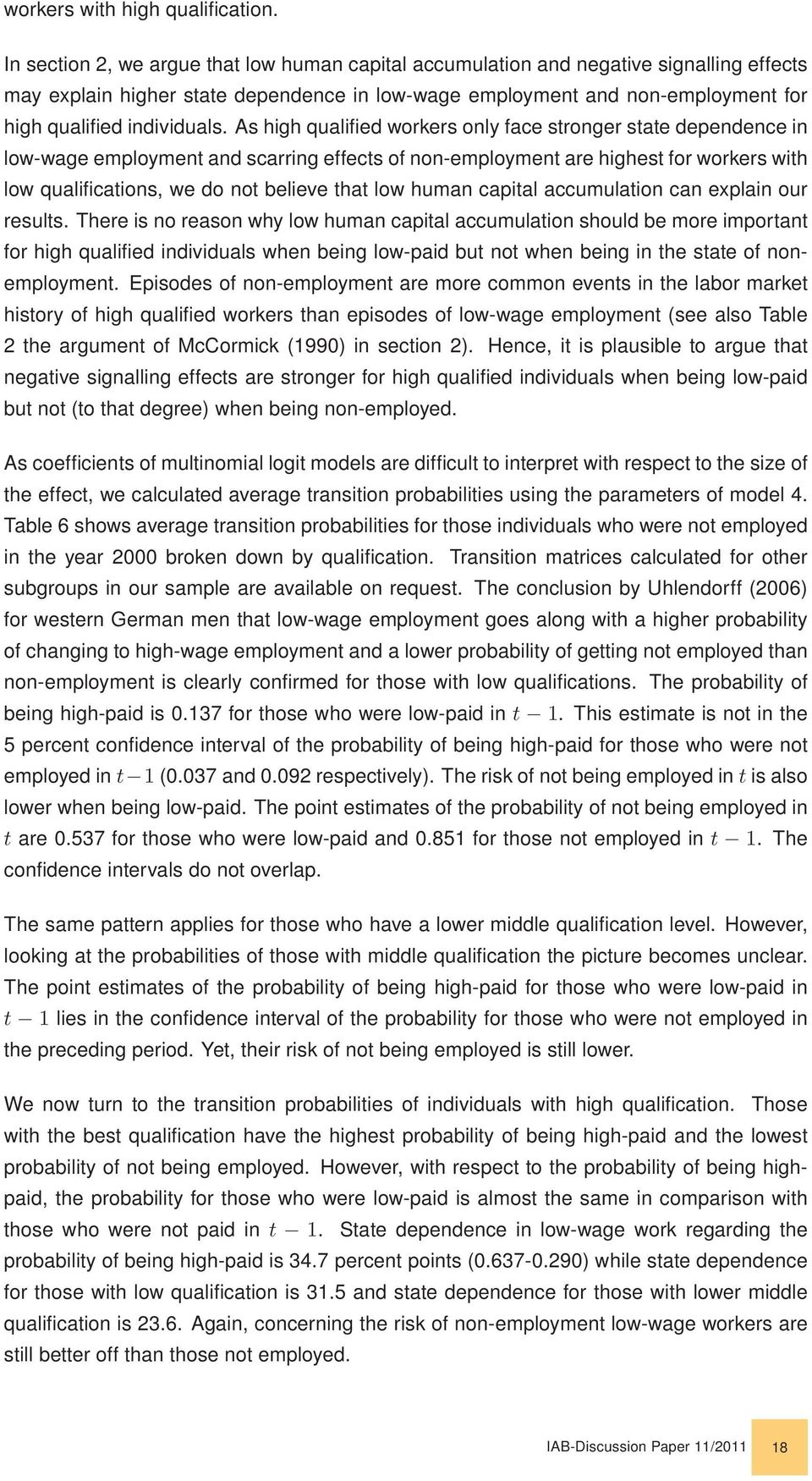 As high qualified workers only face stronger state dependence in low-wage employment and scarring effects of non-employment are highest for workers with low qualifications, we do not believe that low