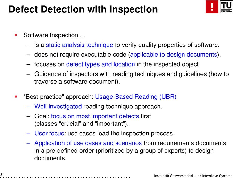 Best-practice approach: Usage-Based Reading (UBR) Well-investigated reading technique approach. Goal: focus on most important defects first (classes crucial and important ).