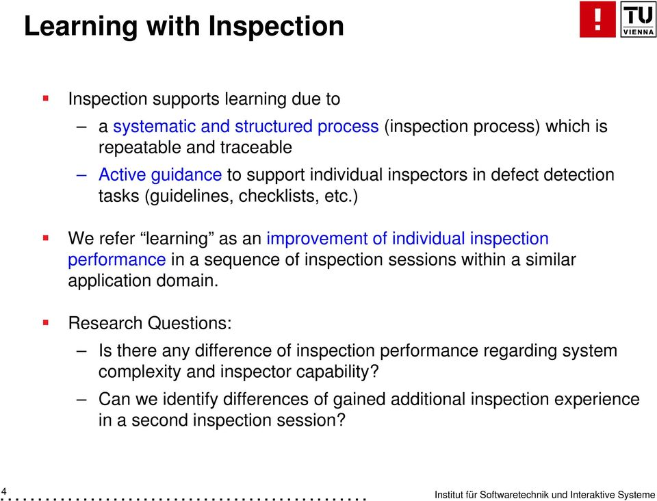 ) We refer learning as an improvement of individual inspection performance in a sequence of inspection sessions within a similar application domain.