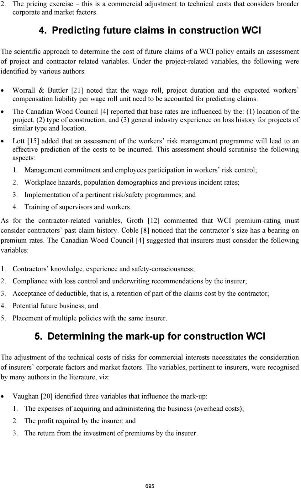 Under the project-related variables, the following were identified by various authors: Worrall & Buttler [21] noted that the wage roll, project duration and the expected workers compensation