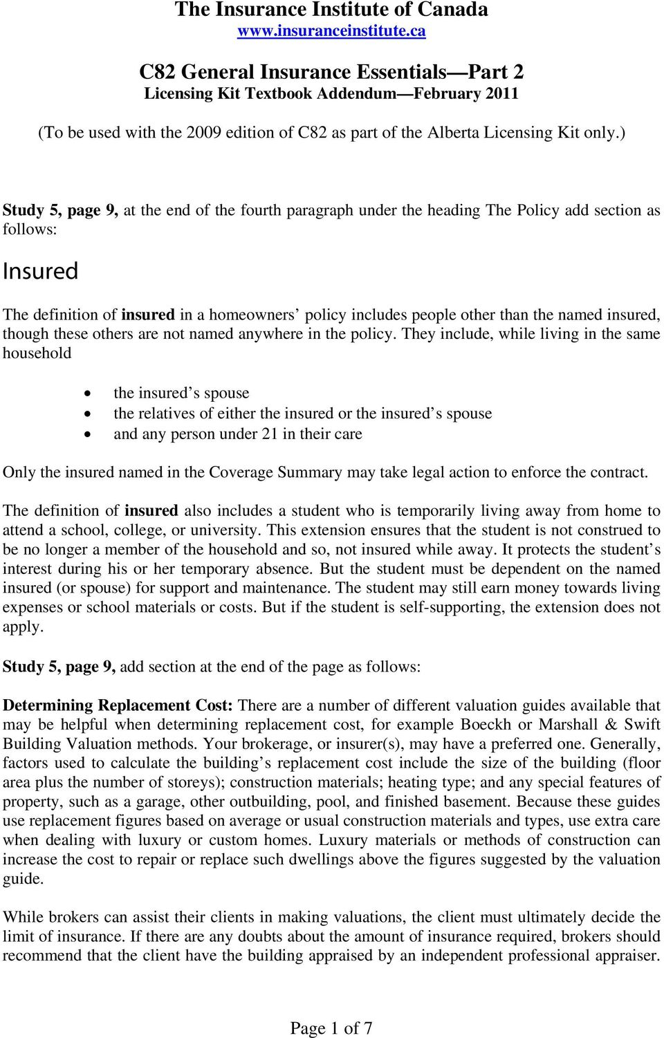 ) Study 5, page 9, at the end of the fourth paragraph under the heading The Policy add section as follows: Insured The definition of insured in a homeowners policy includes people other than the