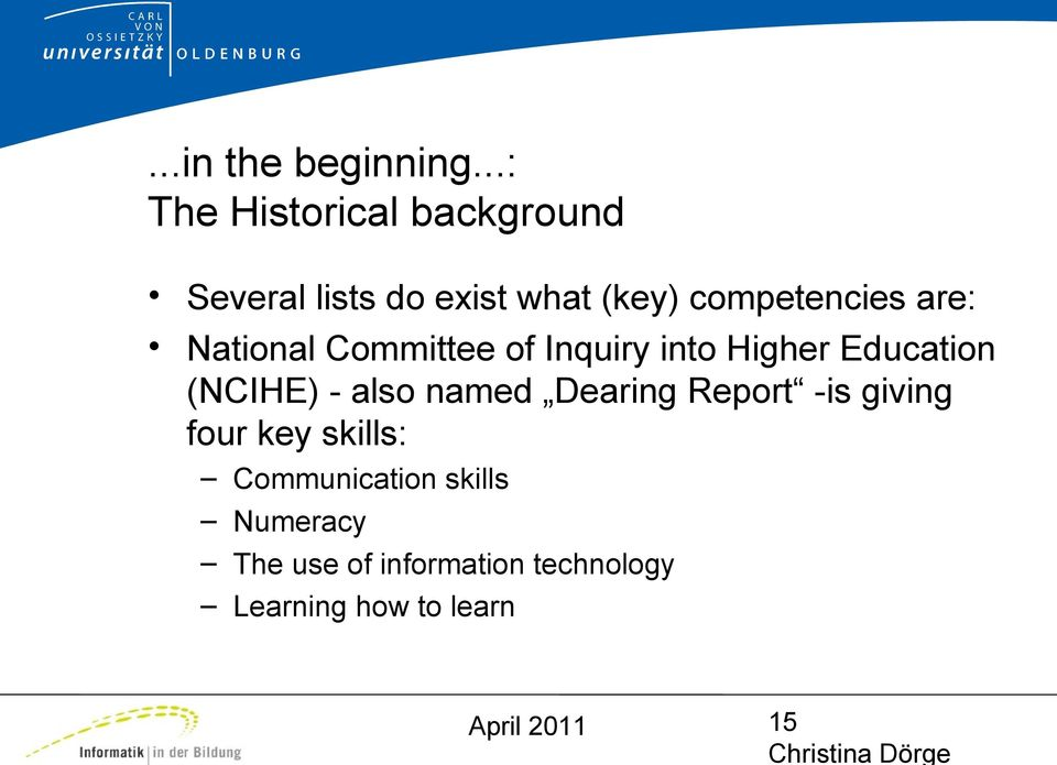 are: National Committee of Inquiry into Higher Education (NCIHE) - also named