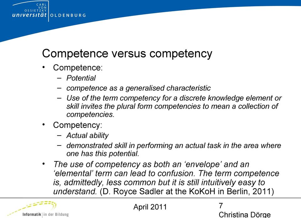 Competency: Actual ability demonstrated skill in performing an actual task in the area where one has this potential.