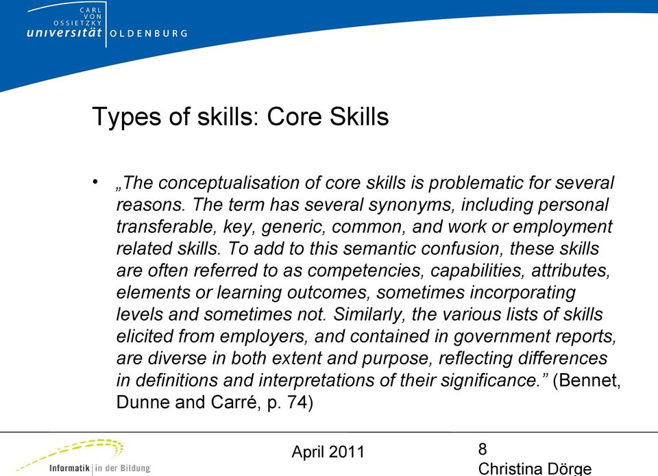 To add to this semantic confusion, these skills are often referred to as competencies, capabilities, attributes, elements or learning outcomes, sometimes incorporating