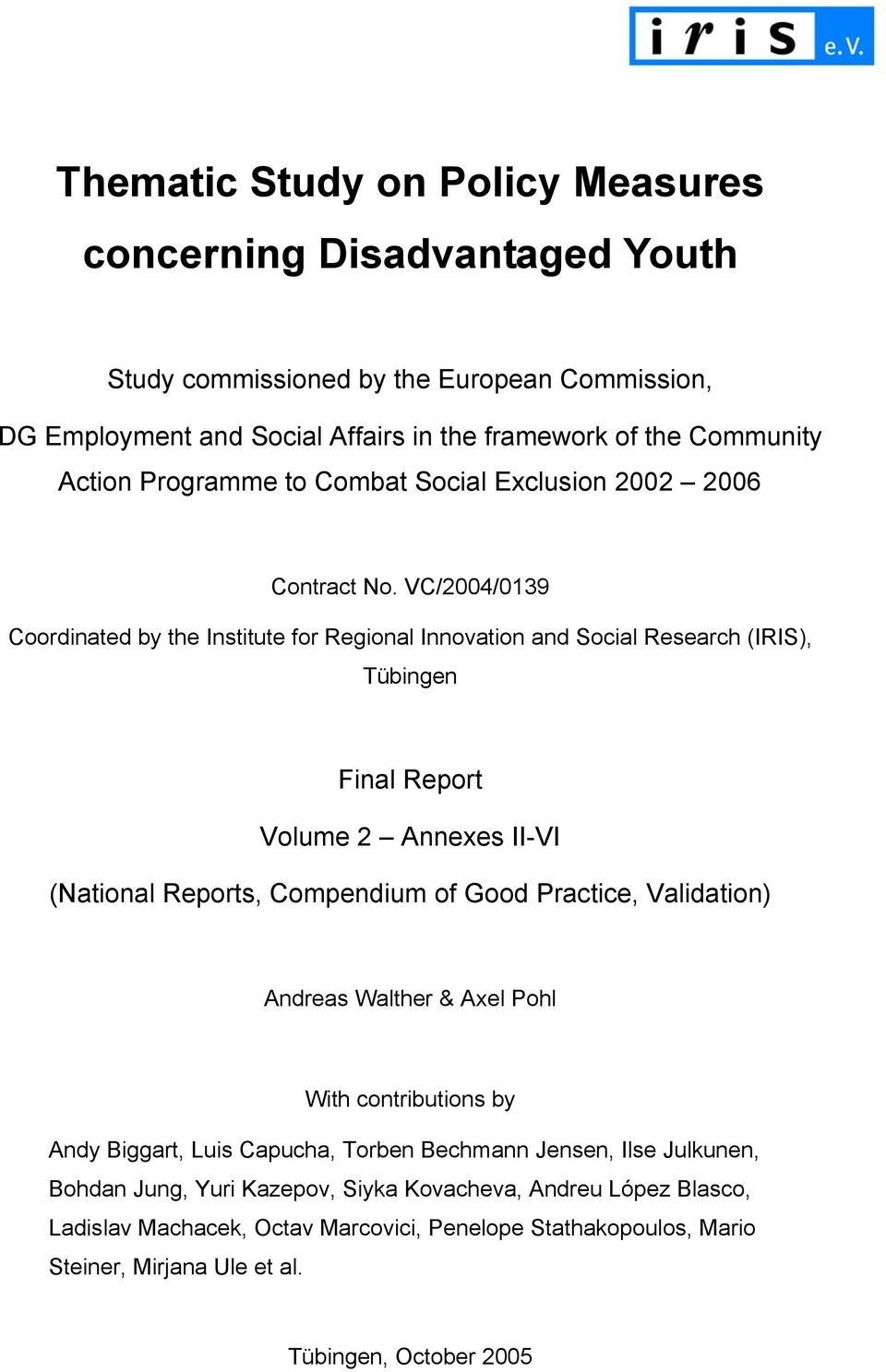 VC/2004/0139 Coordinated by the Institute for Regional Innovation and Social Research (IRIS), Tübingen Final Report Volume 2 Annexes II-VI (National Reports, Compendium of Good