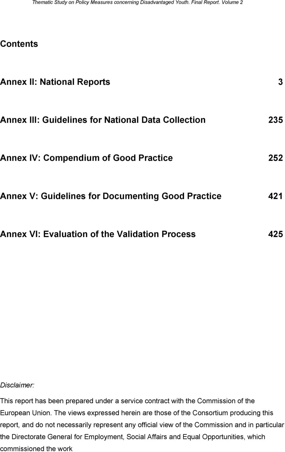 Documenting Good Practice 421 Annex VI: Evaluation of the Validation Process 425 Disclaimer: This report has been prepared under a service contract with the Commission of the