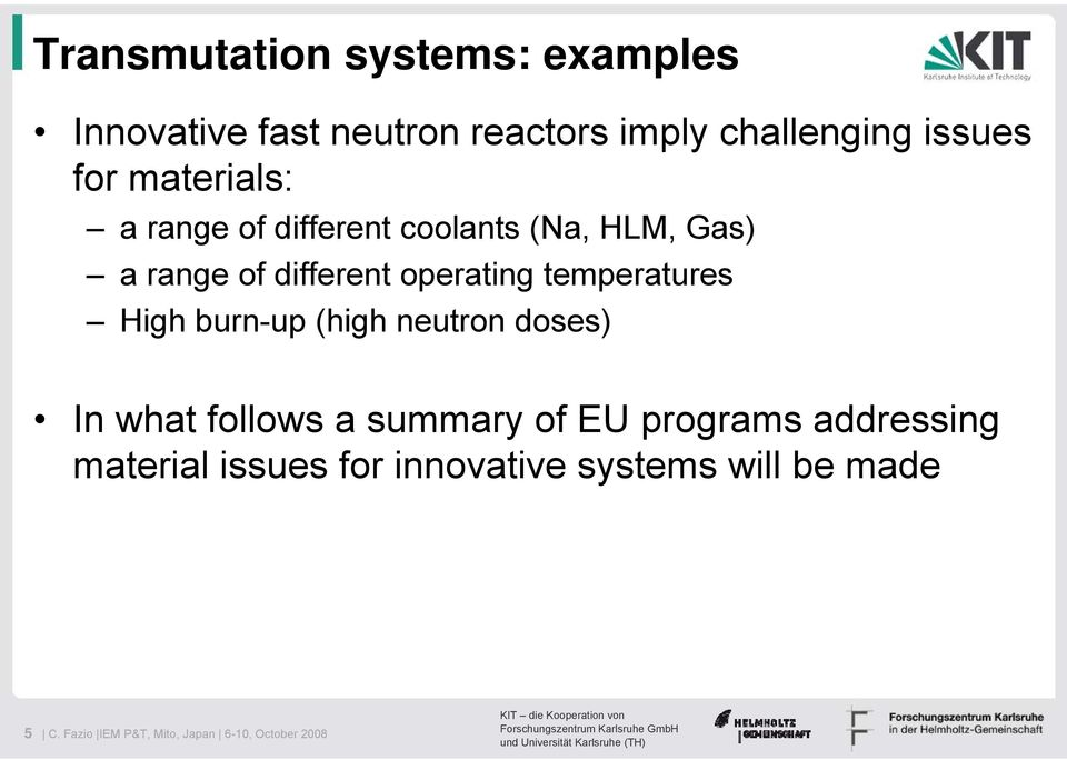 temperatures High burn-up (high neutron doses) In what follows a summary of EU programs