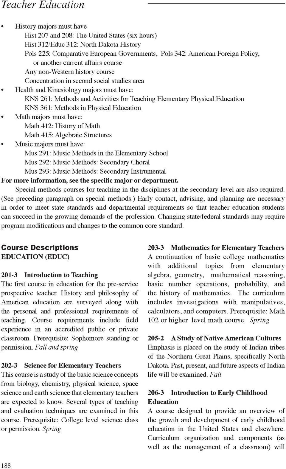 KNS 61: Methods in Physical Education Math majs must have: Math 412: Histy of Math Math 415: Algebraic Structures Music majs must have: Mus 291: Music Methods in the Elementary School Mus 292: Music