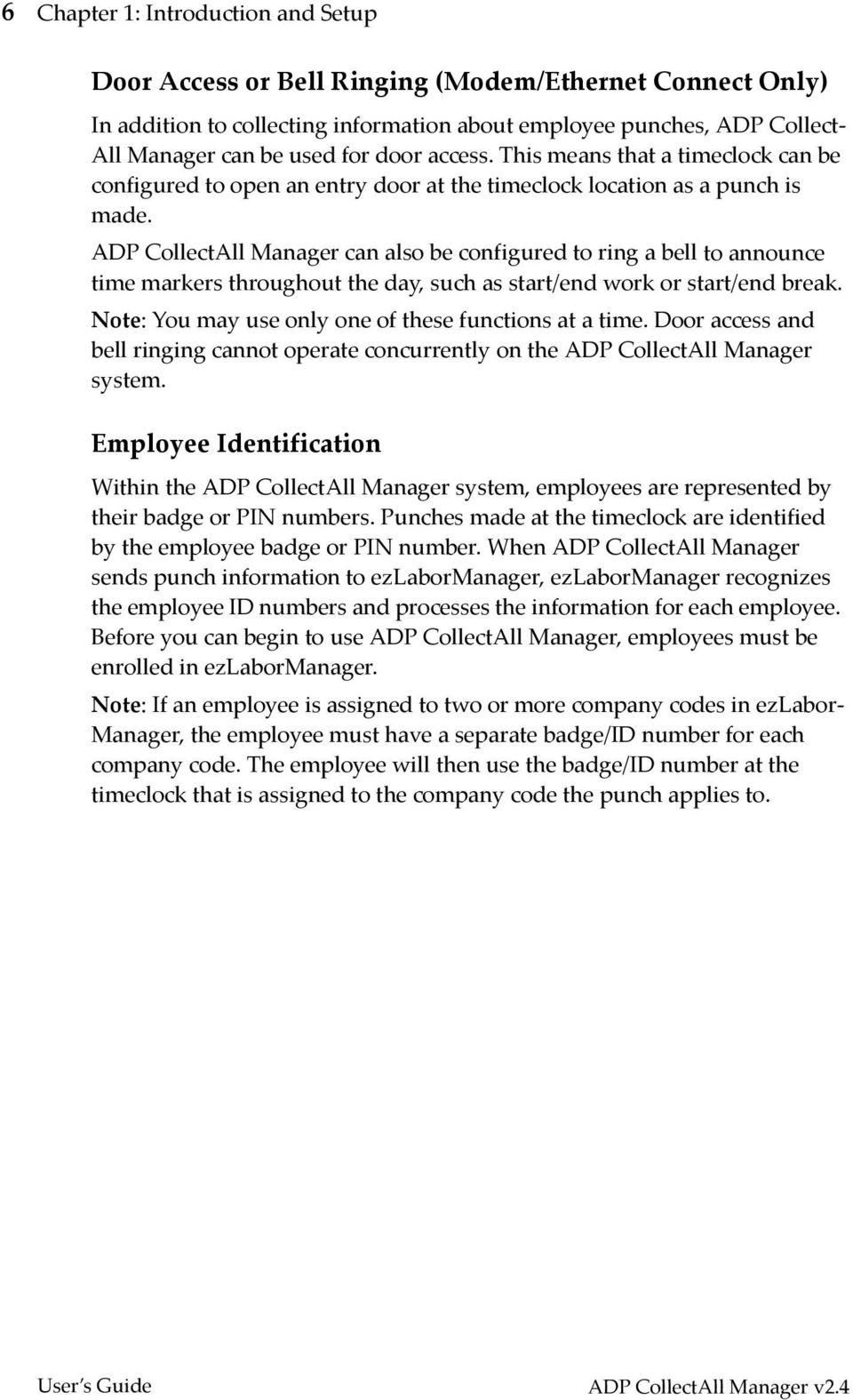 ADP CollectAll Manager can also be configured to ring a bell to announce time markers throughout the day, such as start/end work or start/end break.