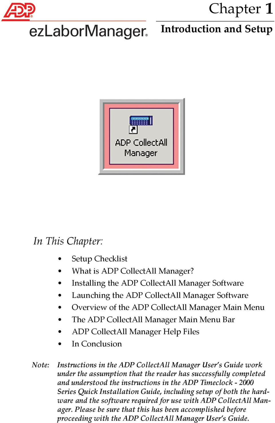 CollectAll Manager Help Files In Conclusion Note: Instructions in the ADP CollectAll Manager User s Guide work under the assumption that the reader has successfully completed and understood