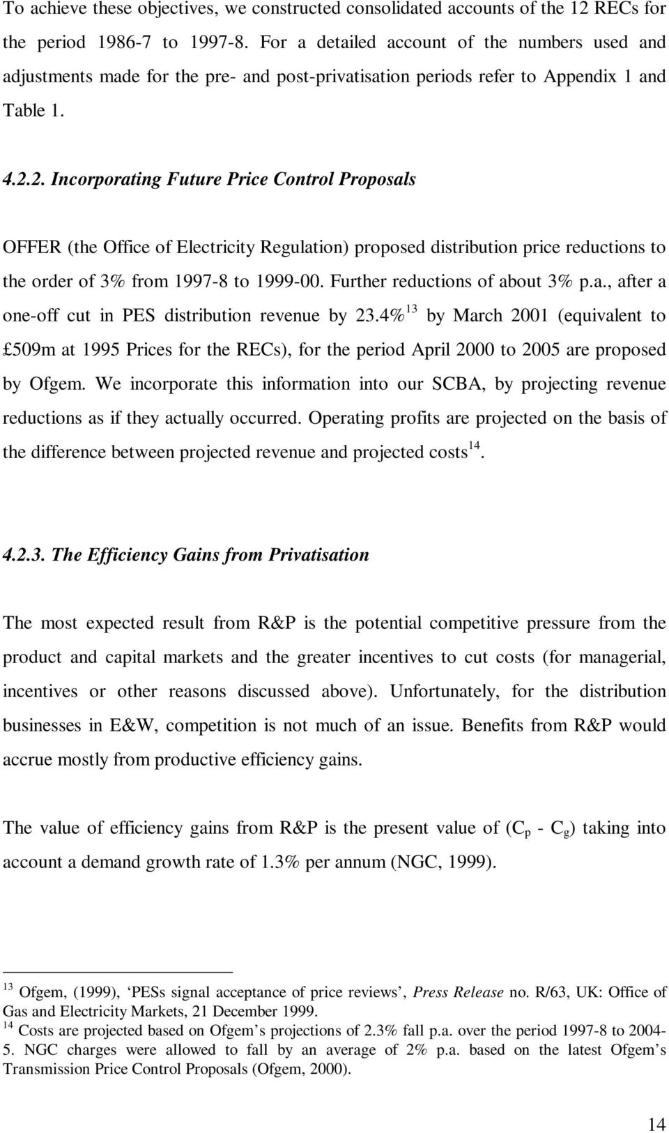 2. Incorporating Future Price Control Proposals OFFER (the Office of Electricity Regulation) proposed distribution price reductions to the order of 3% from 1997-8 to 1999-00.