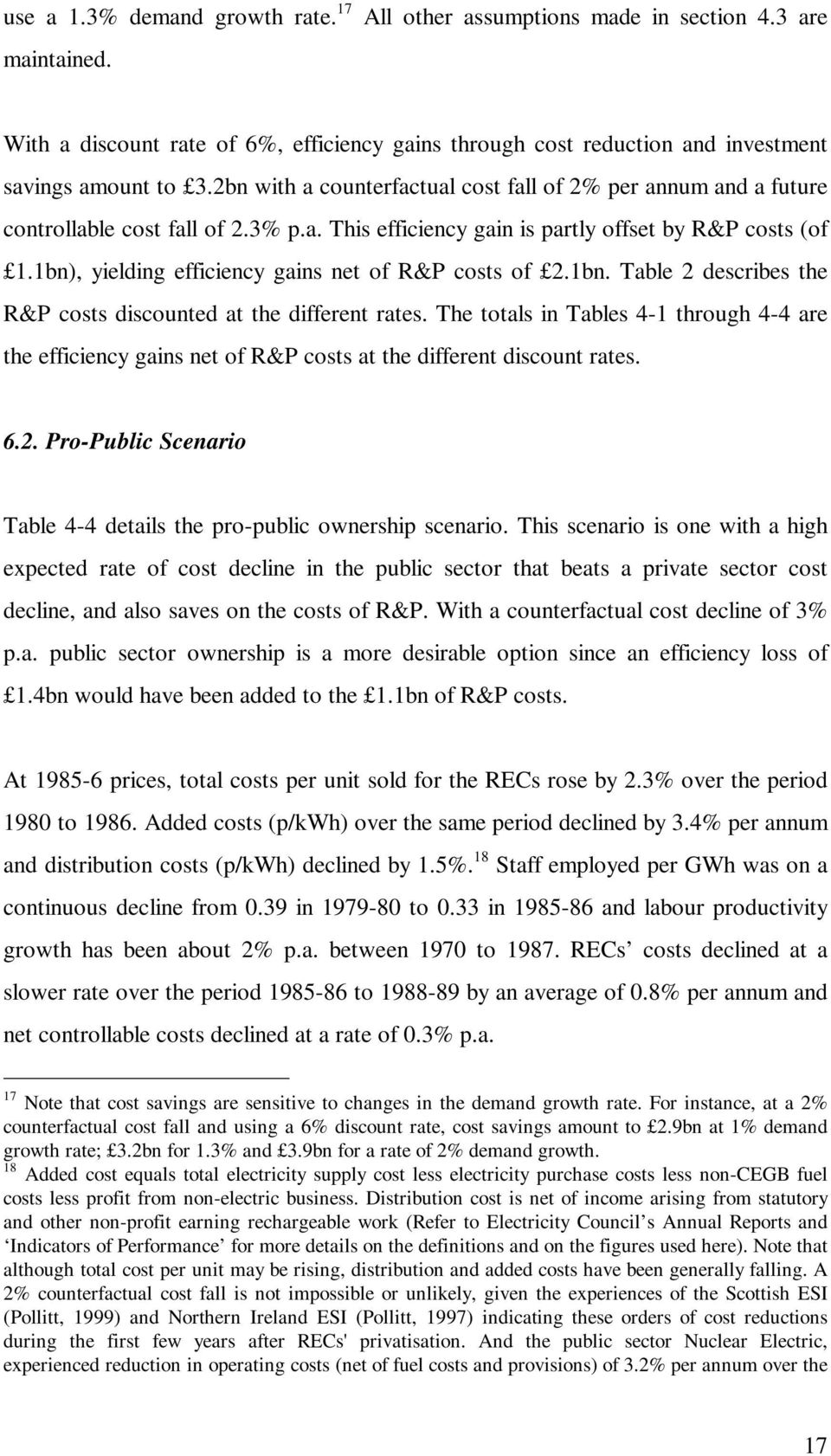 1bn), yielding efficiency gains net of R&P costs of 2.1bn. Table 2 describes the R&P costs discounted at the different rates.