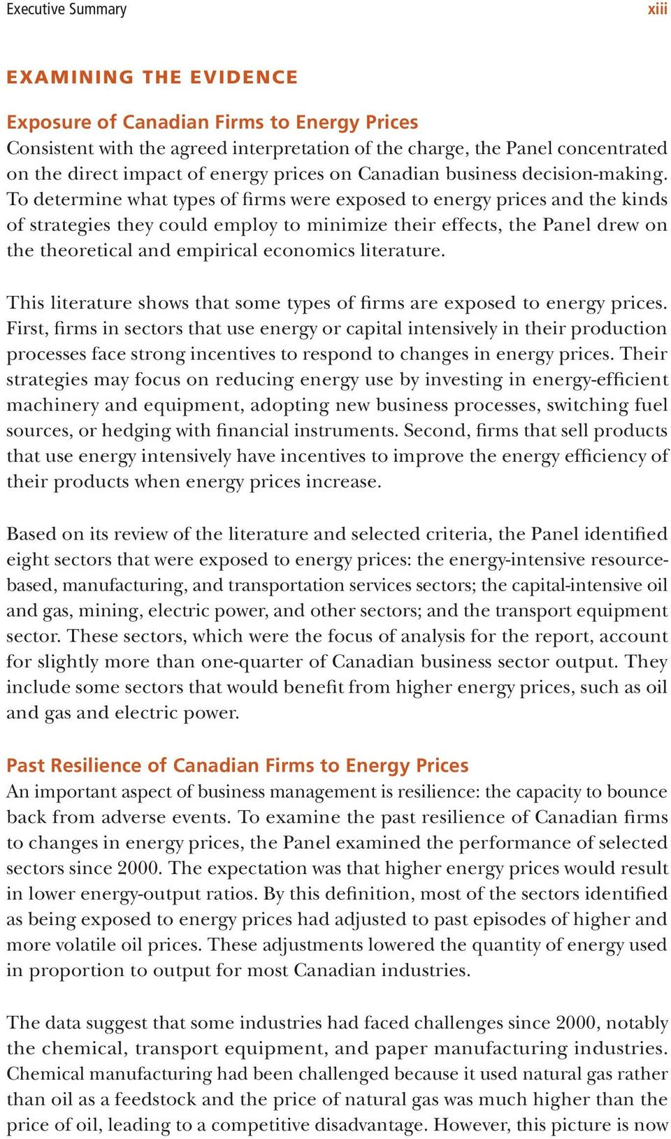 To determine what types of firms were exposed to energy prices and the kinds of strategies they could employ to minimize their effects, the Panel drew on the theoretical and empirical economics