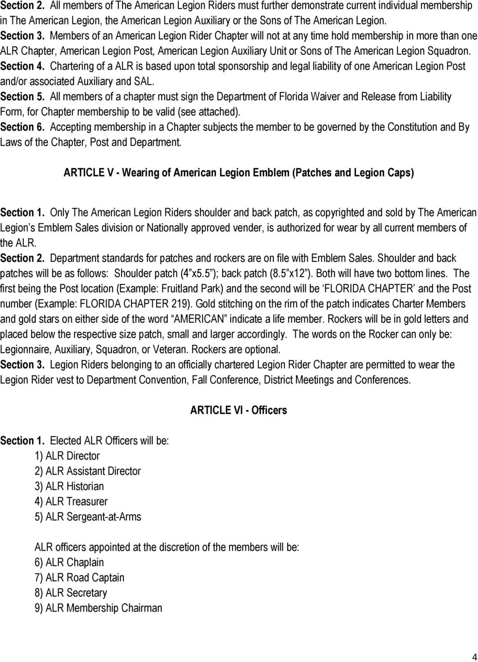 Members of an American Legion Rider Chapter will not at any time hold membership in more than one ALR Chapter, American Legion Post, American Legion Auxiliary Unit or Sons of The American Legion