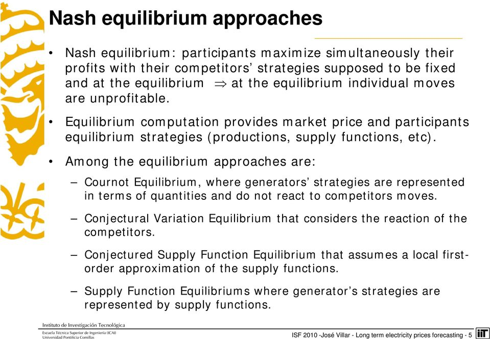 Among the equlbrum approaches are: Cournot Equlbrum, where generators strateges are represented n terms of quanttes and do not react to compettors moves.