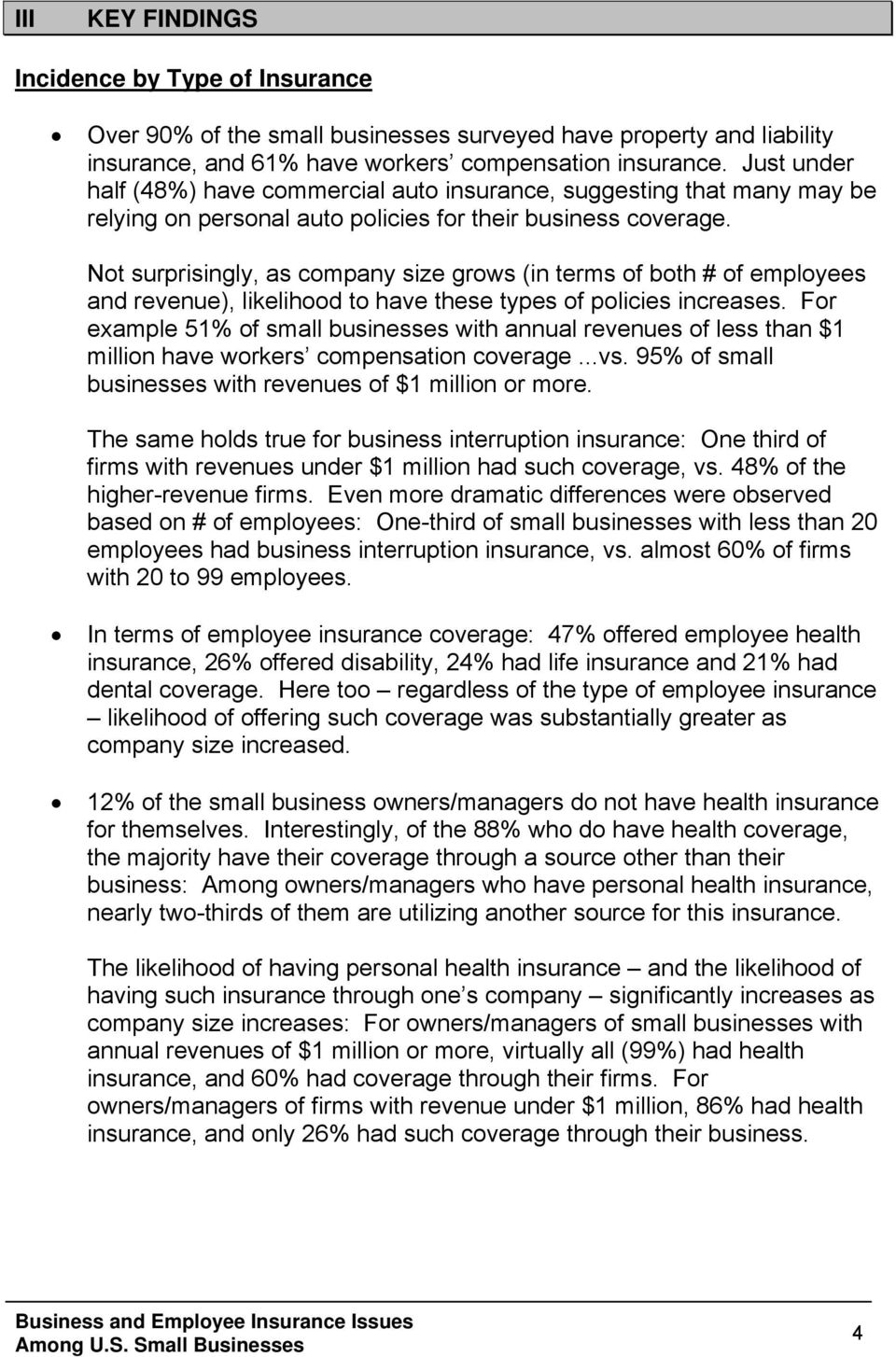 Not surprisingly, as company size grows (in terms of both # of employees and revenue), likelihood to have these types of policies increases.