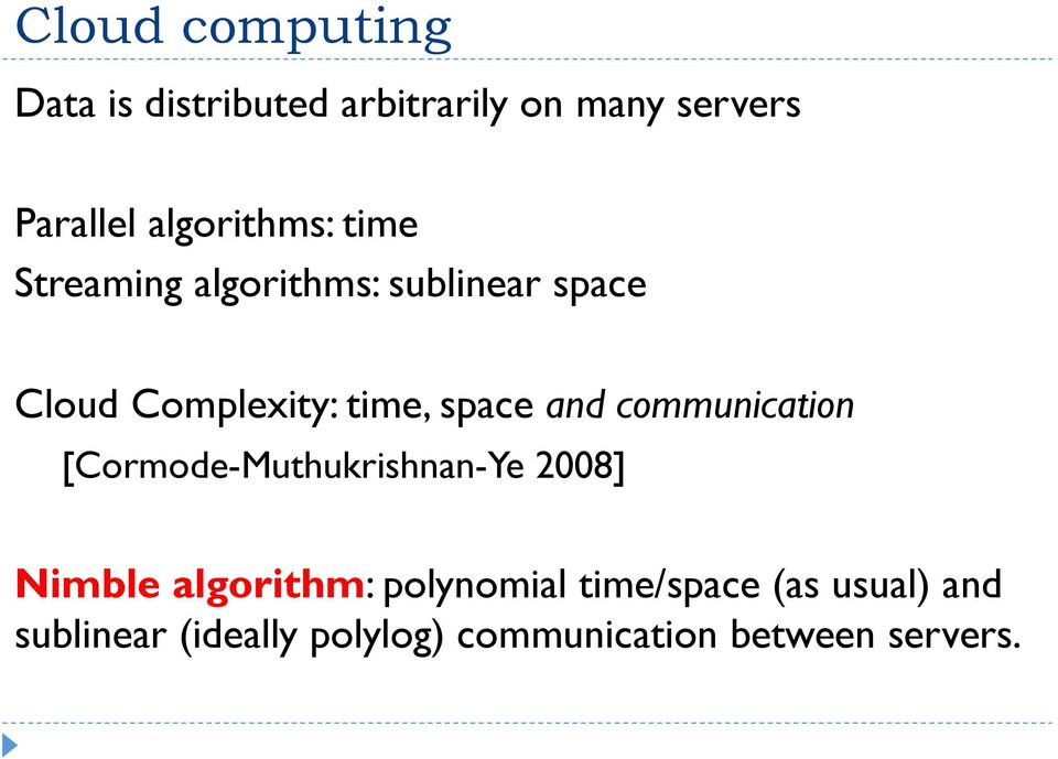 space and communication [Cormode-Muthukrishnan-Ye 2008] Nimble algorithm: