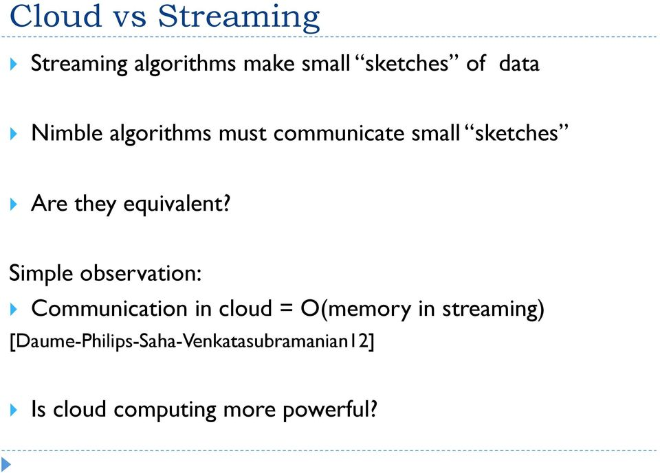 Simple observation: } Communication in cloud = O(memory in streaming)