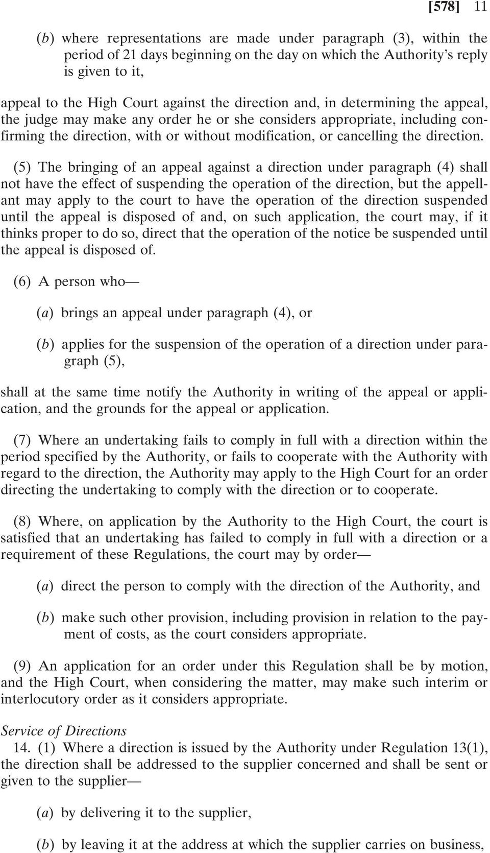 (5) The bringing of an appeal against a direction under paragraph (4) shall not have the effect of suspending the operation of the direction, but the appellant may apply to the court to have the