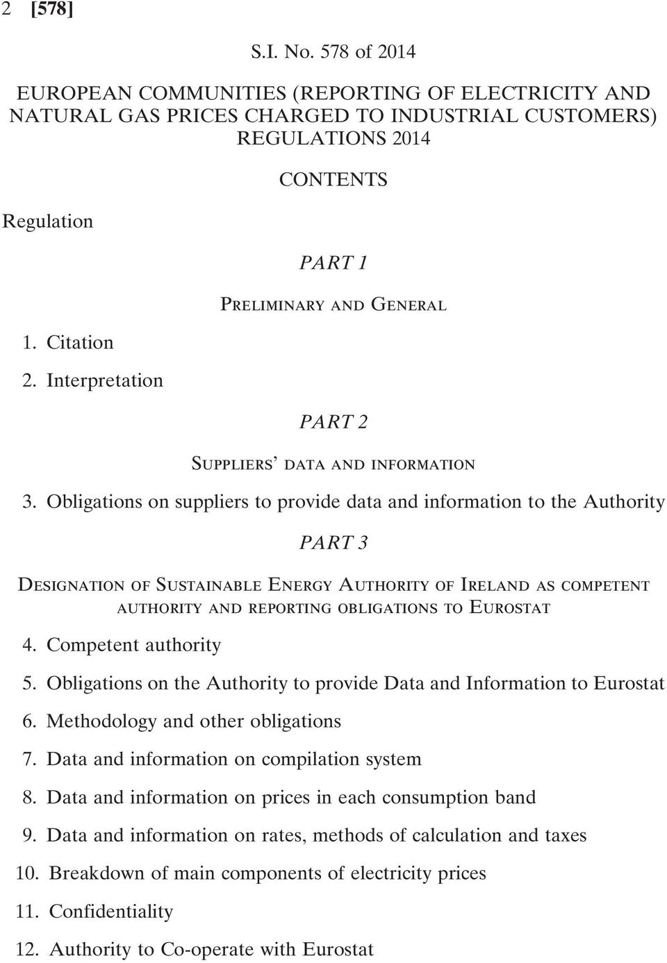 Obligations on suppliers to provide data and information to the Authority PART 3 Designation of Sustainable Energy Authority of Ireland as competent authority and reporting obligations to Eurostat 4.