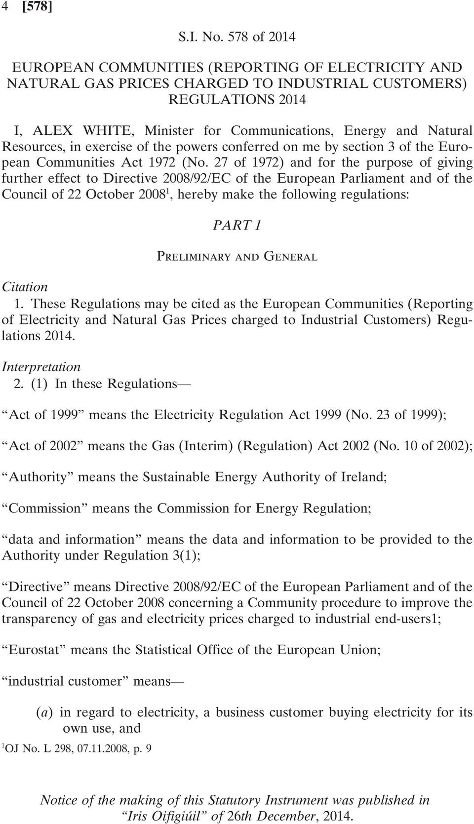 Resources, in exercise of the powers conferred on me by section 3 of the European Communities Act 1972 (No.