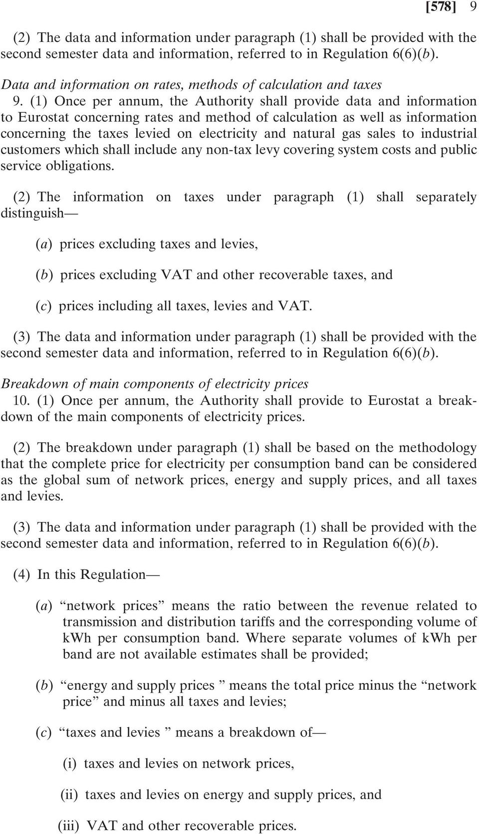 (1) Once per annum, the Authority shall provide data and information to Eurostat concerning rates and method of calculation as well as information concerning the taxes levied on electricity and