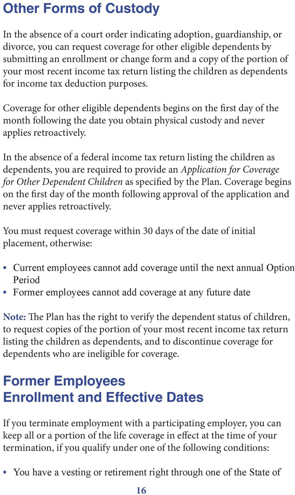 Coverage for other eligible dependents begins on the first day of the month following the date you obtain physical custody and never applies retroactively.