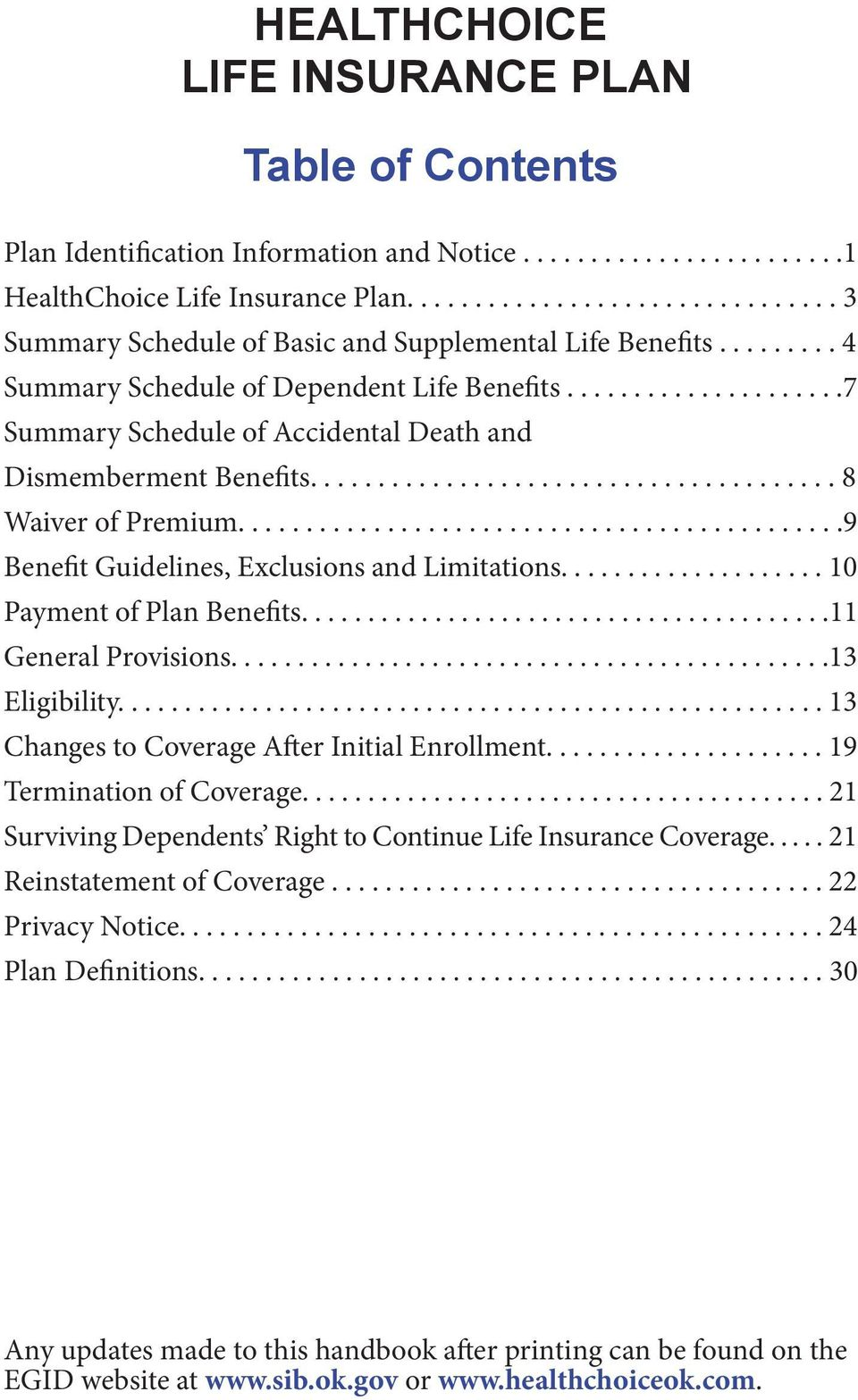 ....................7 Summary Schedule of Accidental Death and Dismemberment Benefits....................................... 8 Waiver of Premium.............................................9 Benefit Guidelines, Exclusions and Limitations.