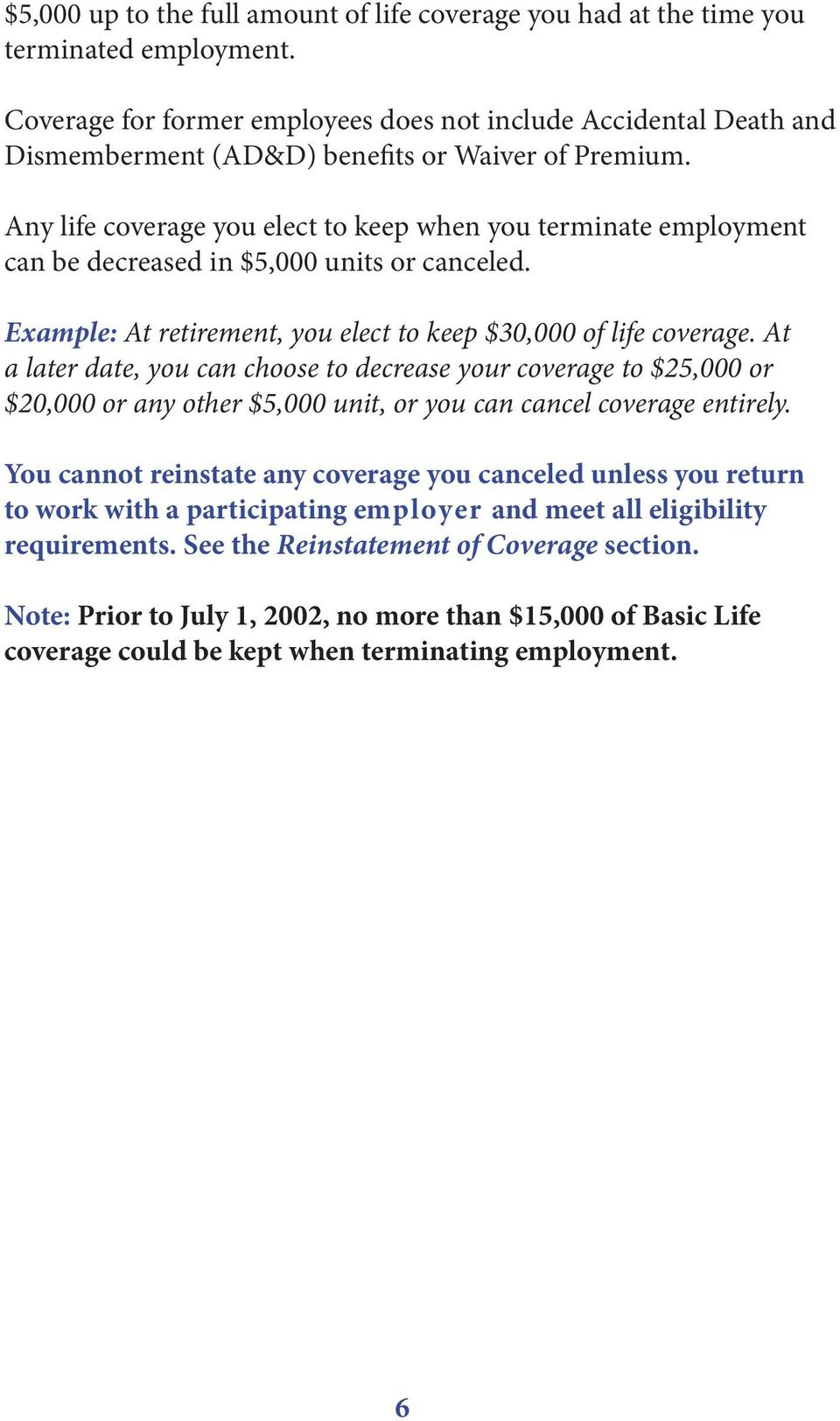 Any life coverage you elect to keep when you terminate employment can be decreased in $5,000 units or canceled. Example: At retirement, you elect to keep $30,000 of life coverage.