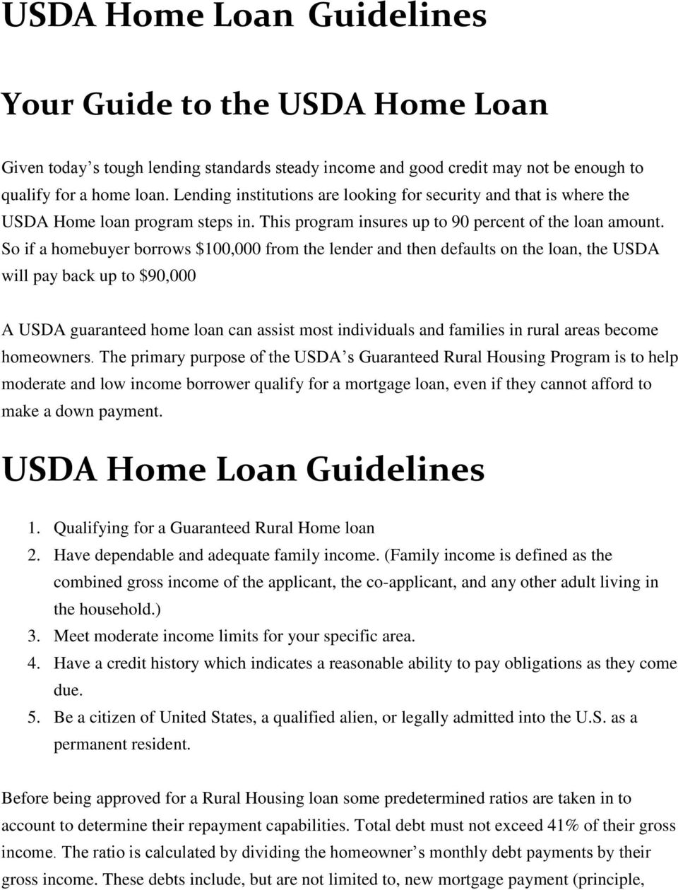 So if a homebuyer borrows $100,000 from the lender and then defaults on the loan, the USDA will pay back up to $90,000 A USDA guaranteed home loan can assist most individuals and families in rural