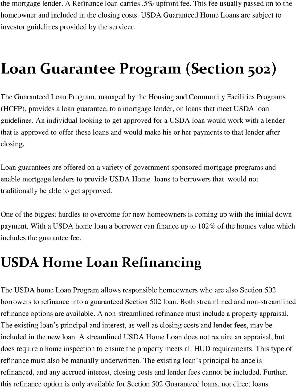 Loan Guarantee Program (Section 502) The Guaranteed Loan Program, managed by the Housing and Community Facilities Programs (HCFP), provides a loan guarantee, to a mortgage lender, on loans that meet