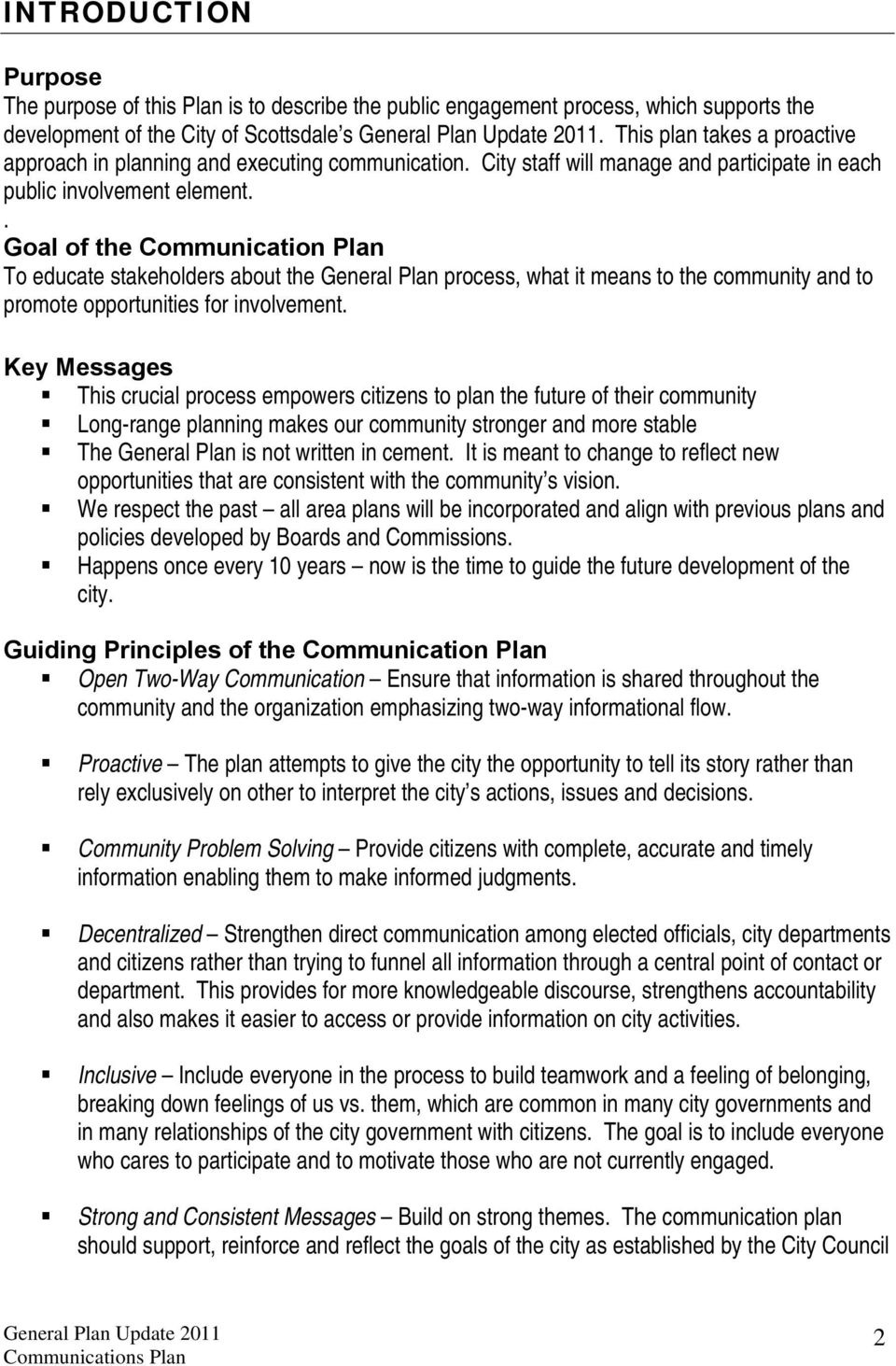 . Goal of the Communication Plan To educate stakeholders about the General Plan process, what it means to the community and to promote opportunities for involvement.