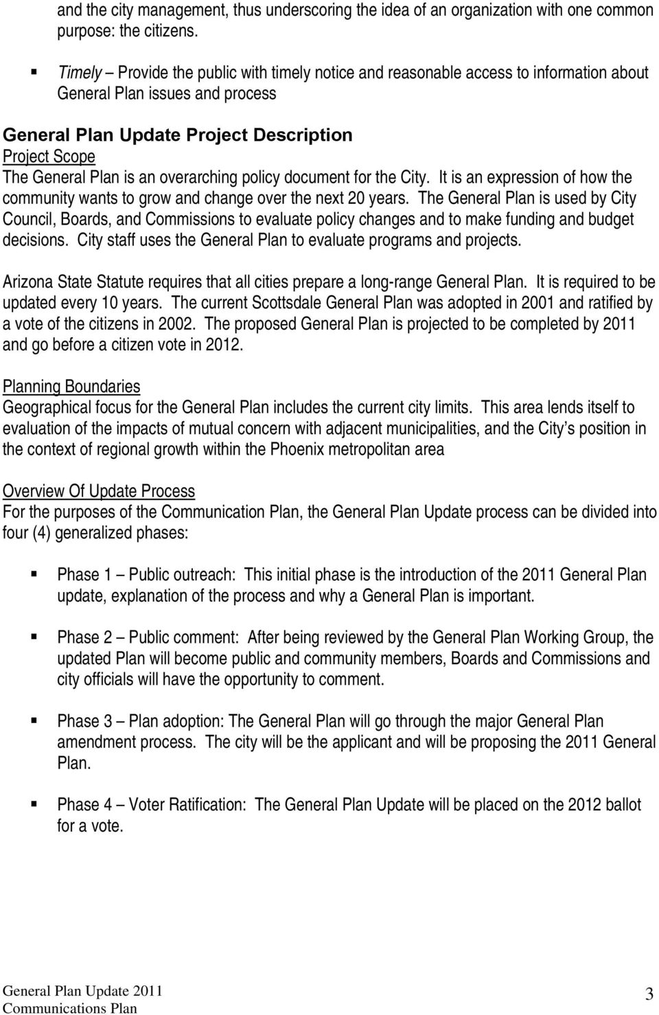 overarching policy document for the City. It is an expression of how the community wants to grow and change over the next 20 years.