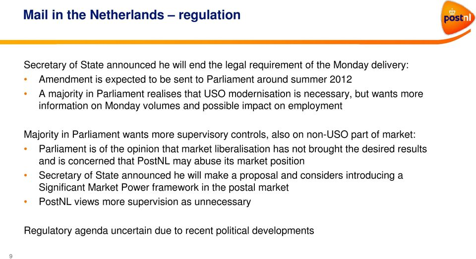 on non-uso part of market: Parliament is of the opinion that market liberalisation has not brought the desired results and is concerned that PostNL may abuse its market position Secretary of State